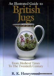 Henrywood R K An Illustrated History Of British Jugs From Medieval Times To T