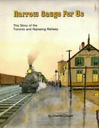 Narrow Gauge For Us The Story Of The Toronto And Nipissing Railway