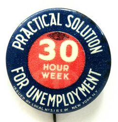 1930's Practical Solution 30 Hour Week For Unemployment 1.75 Pinback Ibew 3