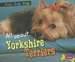 All about Yorkshire Terriers [Dogs Dogs Dogs] by Shores Erika L.  Library Bi