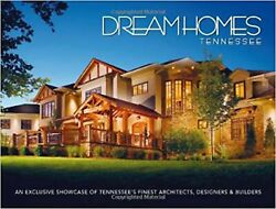 Dream Homes Tennessee An Exclusive Showcase Of Tennesseeandrsquos Finest Architects