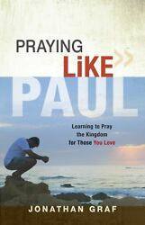 Praying Like Paul Learning To Pray The Kingdom For Those You Love By Graf Jona
