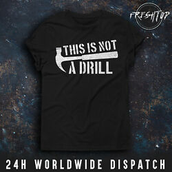 This Is Not A Drill T Shirt Hammer Carpenter Joiner Fatherand039s Day Birthday Gift