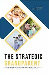 The Strategic Grandparent Your Most Important And Fun Role Yet By Michaelandhellip