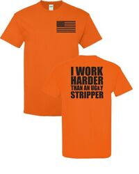 I Work Harder Than an Ugly Stripper Funny FRONT amp; BACK Unisex Tee Shirt 005 $14.95