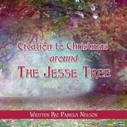 Creation To Christmas Around The Jesse Tree By Nelson Pamela Paperback
