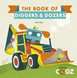 The Book Of Diggers And Dozers Clever Cogz By Clark, Neil In Used - Like New