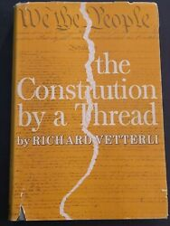 The Constitution By A Thread By Richard Vetterli Hc Dj