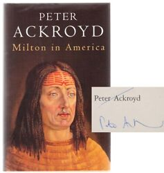 Peter Ackroyd / Milton In America Signed First Edition 1996 102805