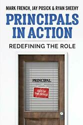 Principals In Action Redefining The Role By Posick, Jay sheehy, Ryan french,…