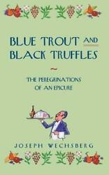 Blue Trout And Black Truffles The Peregrinations Of An Epicure By Wechsbergandhellip