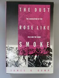 The Dust Rose Like Smoke Subjugation Of The Zulu And The Sioux By Gump. 1st Ed Hc