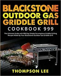 Blackstone Outdoor Gas Griddle Grill Cookbook 999 The Ultimate Guide