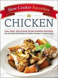 Slow Cooker Favorites Chicken: 150 Easy Delicious Slow Cooker Recipes from Ho