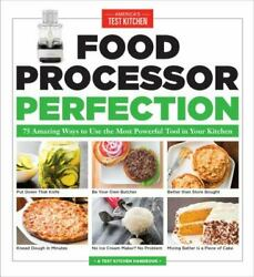 Food Processor Perfection 75 Amazing Ways To Use The Most Powerful Tool In Your