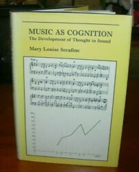 Music As Cognition The Development Of Thought In Sound Mary L. Serafine Hcdj