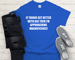 If Things Get Better With Age T Shirt Funny Gift Present Christmas Unisex S-5xl