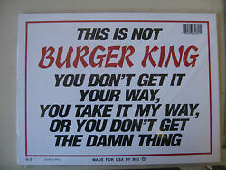 Funny Humorous Plastic Sign This Is Not Burger King You Donand039t....12 X 9 32621