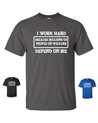 I Work Hard Because Millions of People on Welfare Depend on Me Men#x27;s T Shirt 125 $9.95