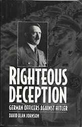 Righteous Deception German Officers Against Hitler By David Alan Johnson
