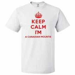 Keep Calm I'm A Canadian Mountie T shirt Funny Tee