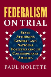 Federalism On Trial State Attorneys General And National Policymaking In...