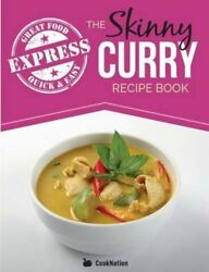 The Skinny Express Curry Recipe Book : Quick & Easy Authentic Low Fat Indian...