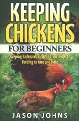 Keeping Chickens for Beginners Keeping Backyard Chickens from C... 9781542738507