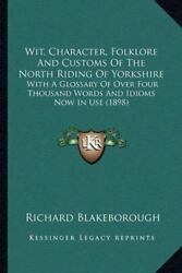 Wit Character Folklore and Customs of the North Riding of Yorkshire : With...