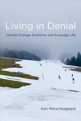 Living in Denial : Climate Change Emotions and Everyday Life by Kari Marie...
