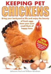 Keeping Pet Chickens : Bring Your Backyard to Life and Enjoy the Bounty of...