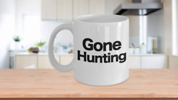Gone Hunting Mug White Coffee Cup Funny Gift For Bird Deer Goose Pheasant