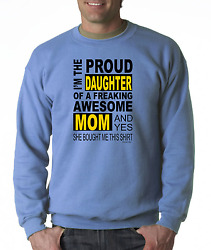 Crewneck SWEATSHIRT I'm the proud DAUGHTER freaking awesome mom