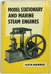 Model Stationary And Marine Steam Engines By K N Harris 1st Edition 1958 88 Pgs