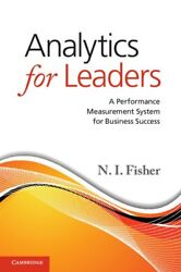 Analytics For Leaders A Performance Measurement System For Business Success Fi