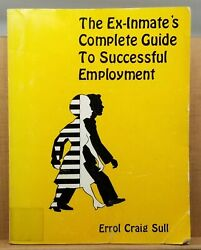 The Ex-inmateand039s Complete Guide To Successful Employment Errol C. Sull