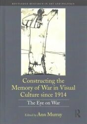 Constructing The Memory Of War In Visual Culture Since 1914 The... 9781138502970
