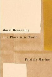 Moral Reasoning In A Pluralistic World By Patricia Marino 9780773546158