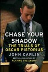 Chase Your Shadow The Trials Of Oscar Pistorius By John Carlin 9781782393269