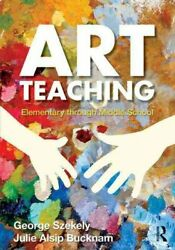 Art Teaching Elementary Through Middle School By George Szekely 9780415990585