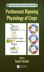 Postharvest Ripening Physiology Of Crops By Sunil Pareek 9781498703802