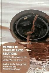 Memory In Transatlantic Relations From The Cold War To The Glob... 9780415788540