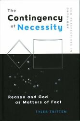 The Contingency Of Necessity Reason And God As Matters Of Fact 9781474428194