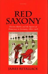 Red Saxony Election Battles And The Spectre Of Democracy In Ger... 9780199668786