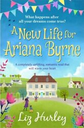 A New Life For Ariana Byrne By Liz Hurley 9781788639842 | Brand New