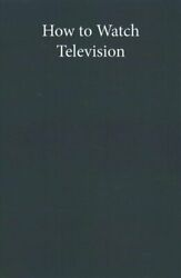 How To Watch Television, Second Edition By Ethan Thompson 9781479890637