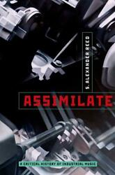 Assimilate A Critical History Of Industrial Music Learn Play Music Book Binded
