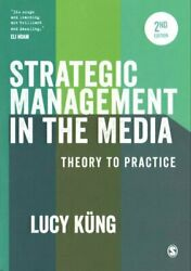 Strategic Management In The Media Theory To Practice By Lucy Kung 9781473929500