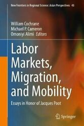 Labor Markets, Migration, And Mobility Essays In Honor Of Jacqu... 9789811592744
