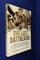 Signed Book The Lost Battalions Tom Gilling Australian Pows Java Indonesia Wwii